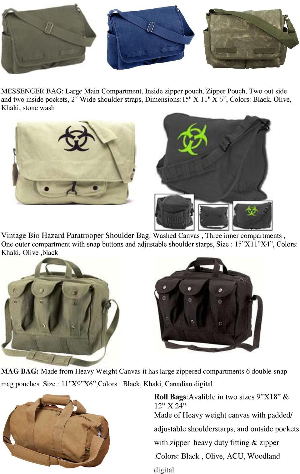 Khaki, Olive,black MAG BAG: Made from Heavy Weight Canvas it has large zippered compartments 6 double-snap mag pouches Size : 11 X9 X6,Colors : Black, Khaki, Canadian digital Roll Bags:Avalible