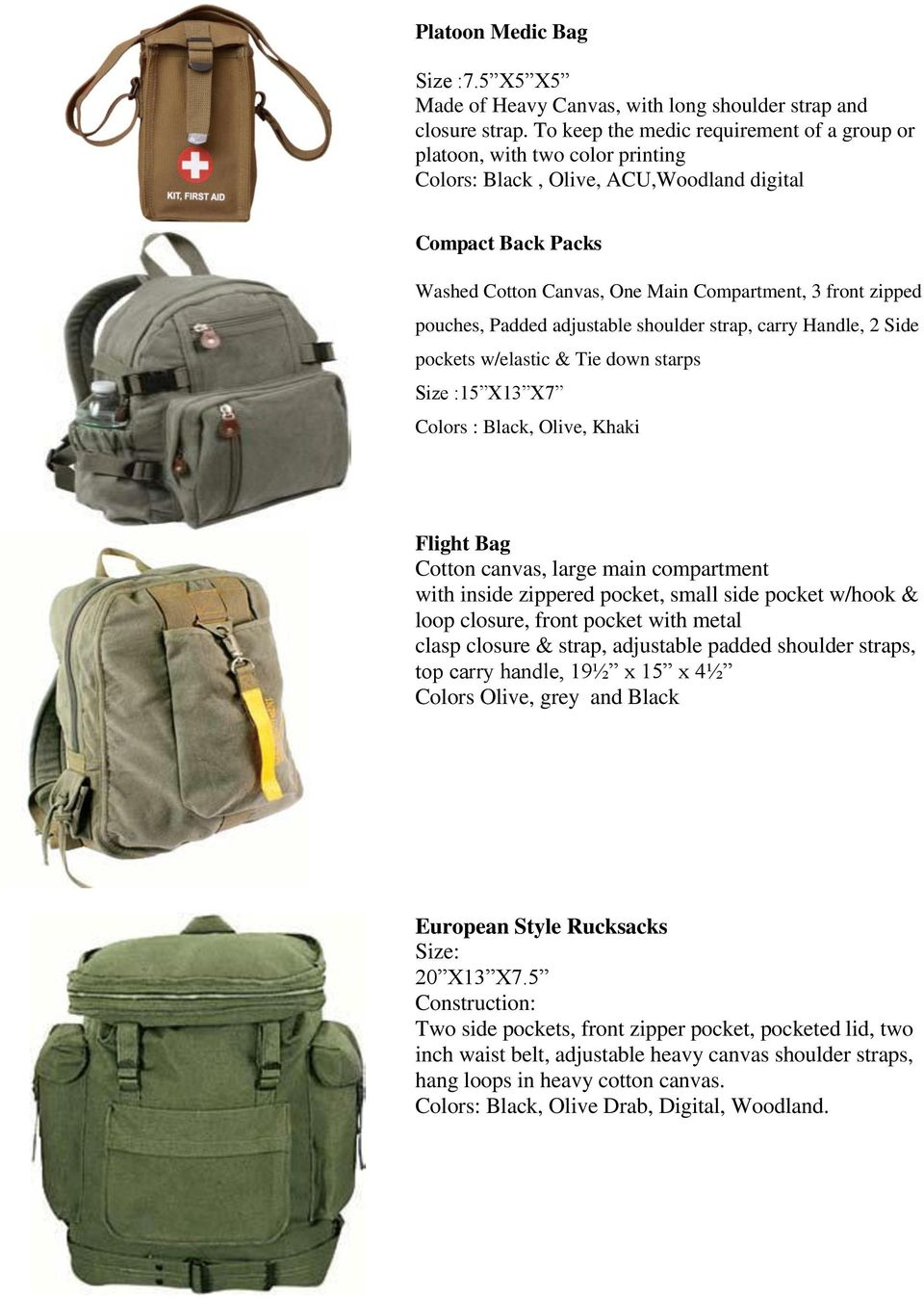 pouches, Padded adjustable shoulder strap, carry Handle, 2 Side pockets w/elastic & Tie down starps Size :15 X13 X7 Colors : Black, Olive, Khaki Flight Bag Cotton canvas, large main compartment with