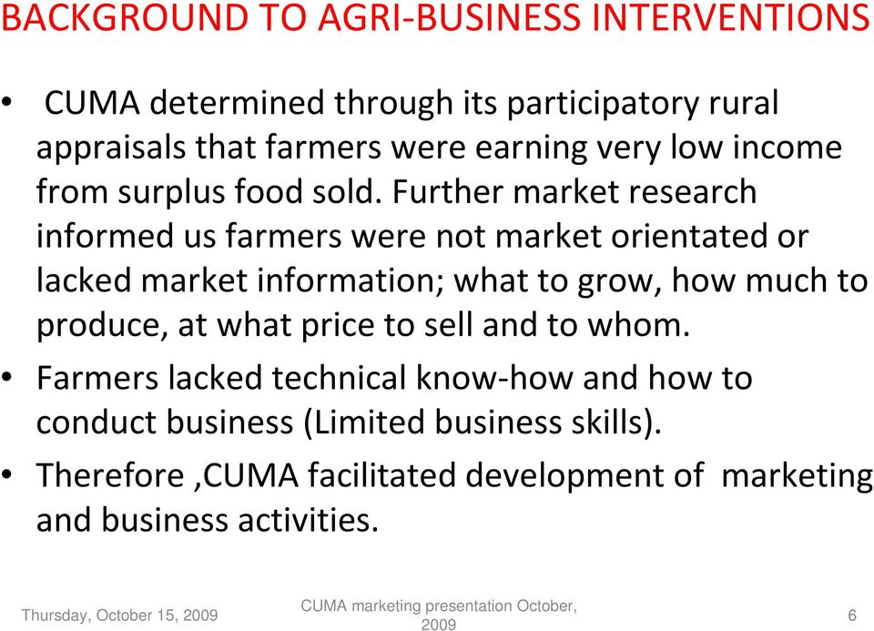 Further market research informed us farmers were not market orientated or lacked market information; what to grow, how much to
