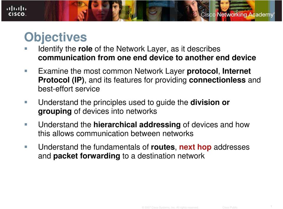 principles used to guide the division or grouping of devices into networks Understand the hierarchical addressing of devices and how this