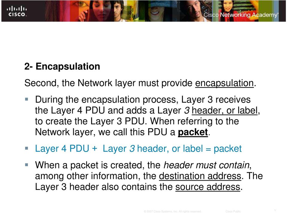 Layer 3 PDU. When referring to the Network layer, we call this PDU a packet.