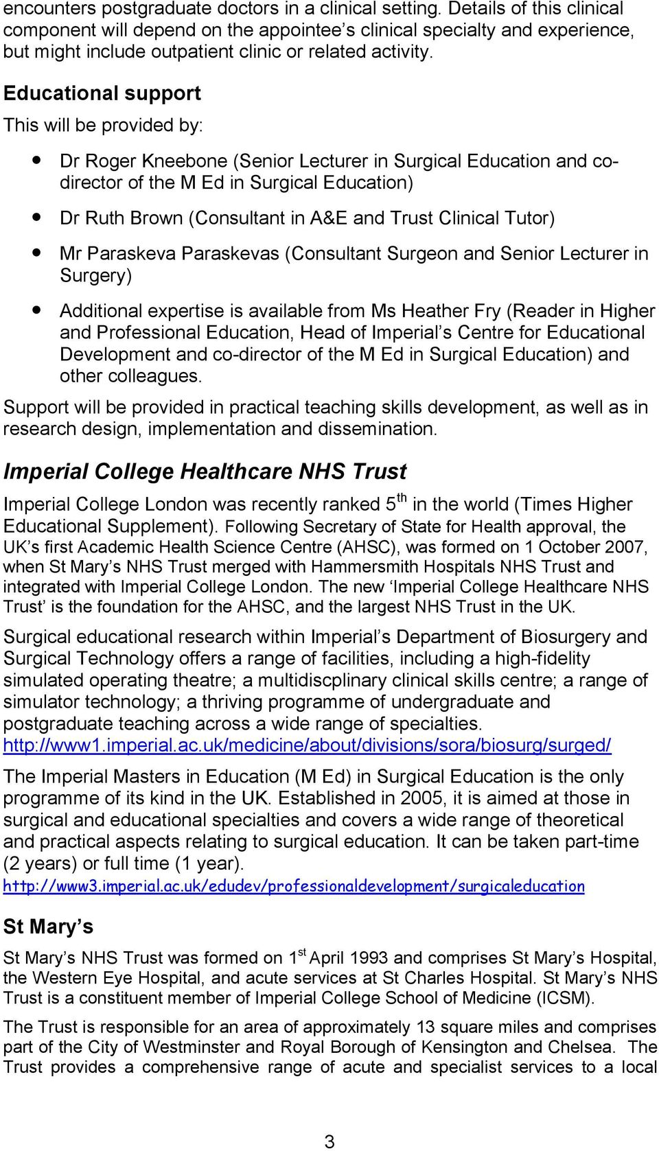 Educational support This will be provided by: Dr Roger Kneebone (Senior Lecturer in Surgical Education and codirector of the M Ed in Surgical Education) Dr Ruth Brown (Consultant in A&E and Trust