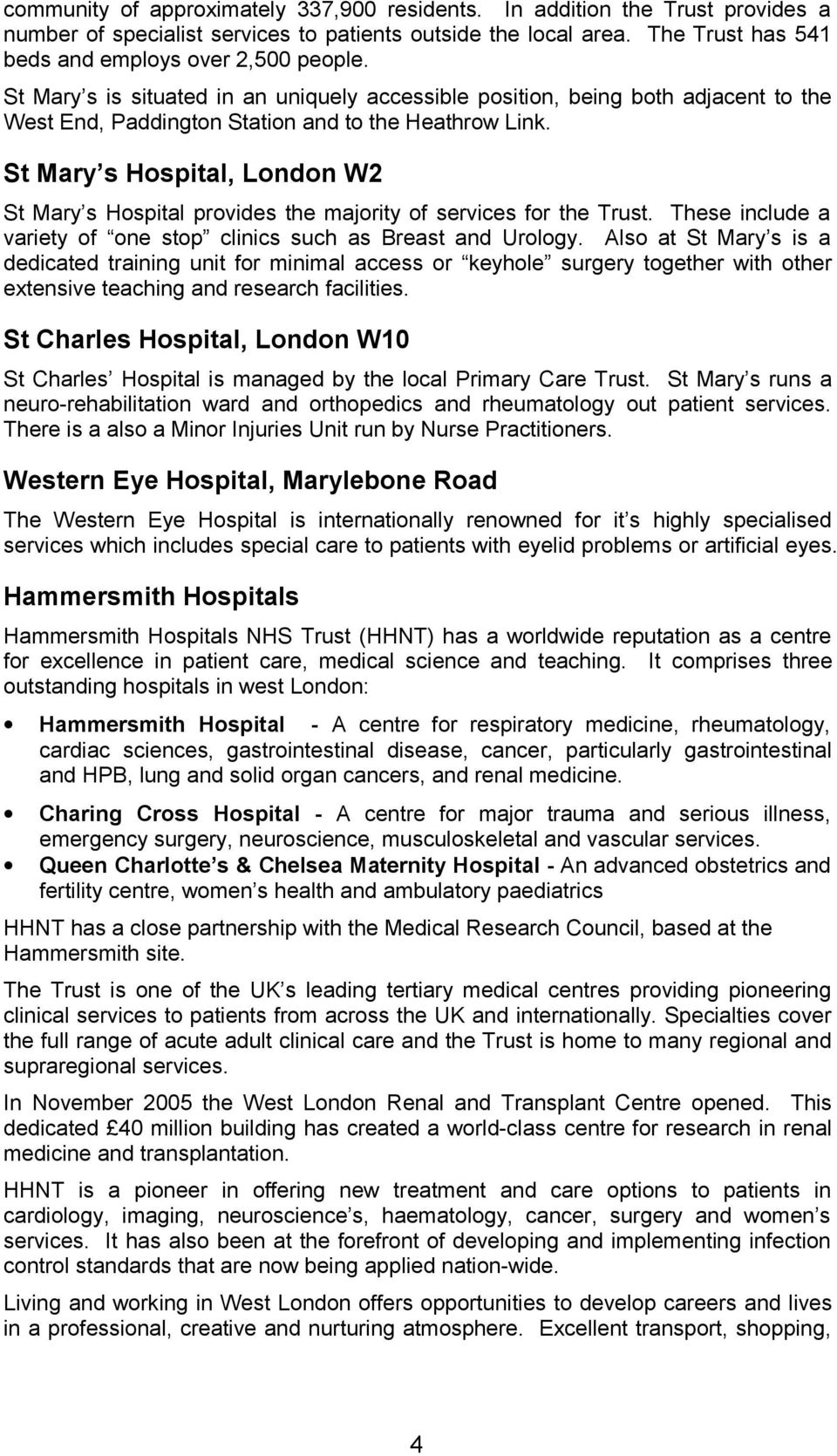 St Mary s Hospital, London W2 St Mary s Hospital provides the majority of services for the Trust. These include a variety of one stop clinics such as Breast and Urology.