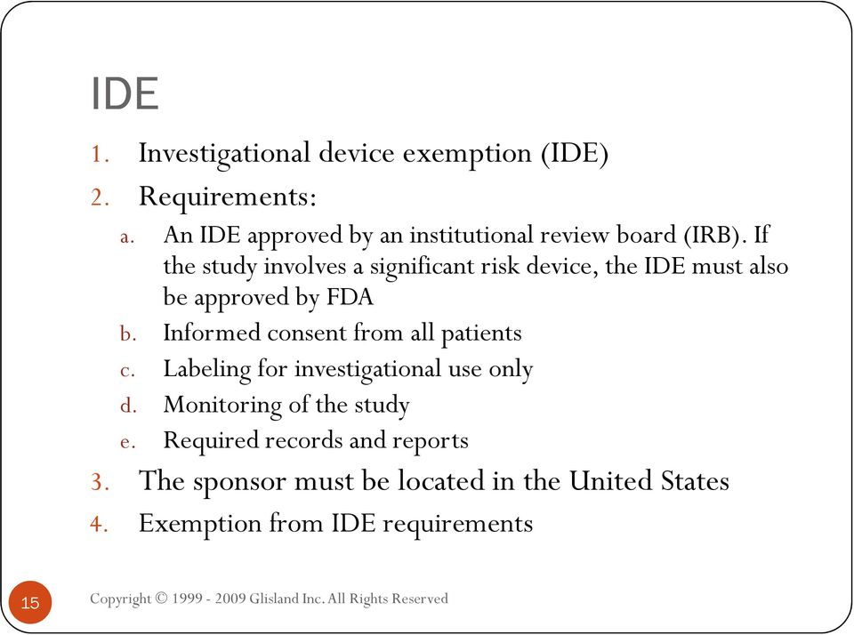 If the study involves a significant risk device, the IDE must also be approved by FDA b.