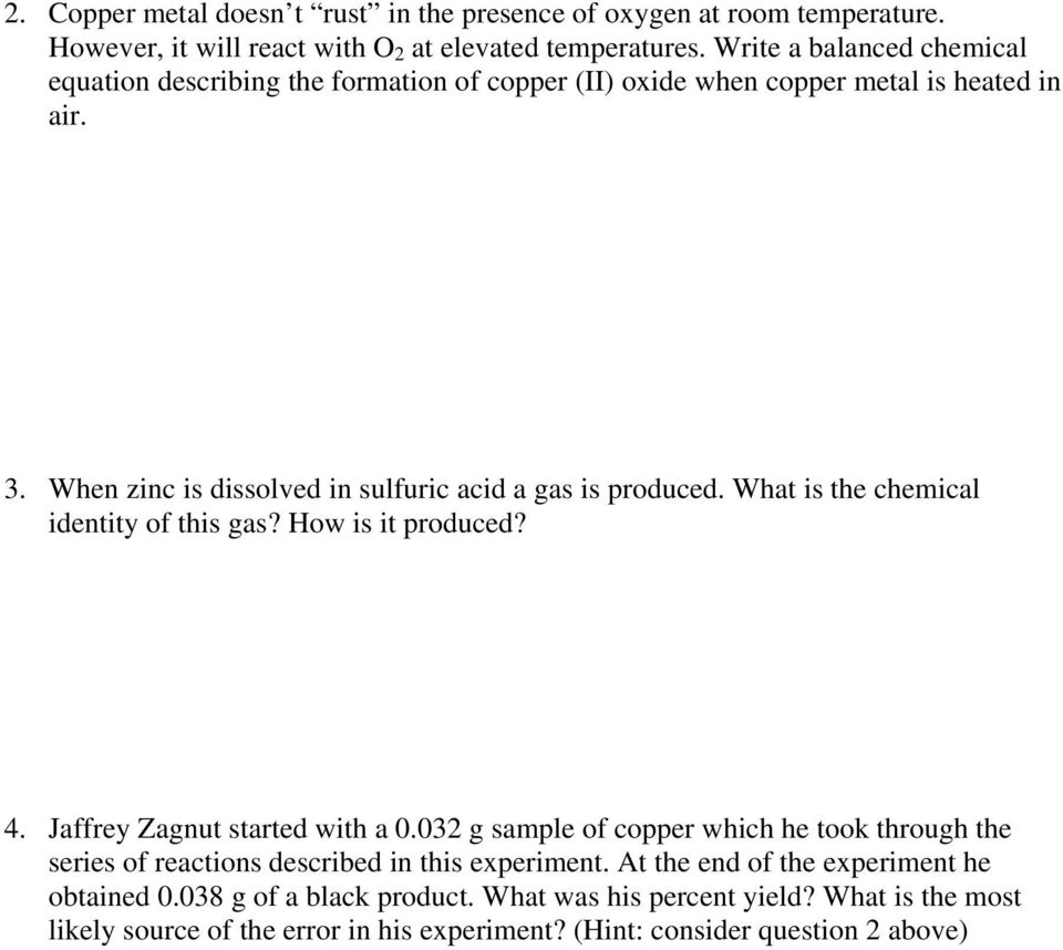 When zinc is dissolved in sulfuric acid a gas is produced. What is the chemical identity of this gas? How is it produced? 4. Jaffrey Zagnut started with a 0.