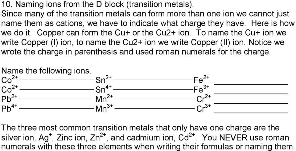 Copper can form the Cu+ or the Cu2+ ion. To name the Cu+ ion we write Copper (I) ion, to name the Cu2+ ion we write Copper (II) ion.