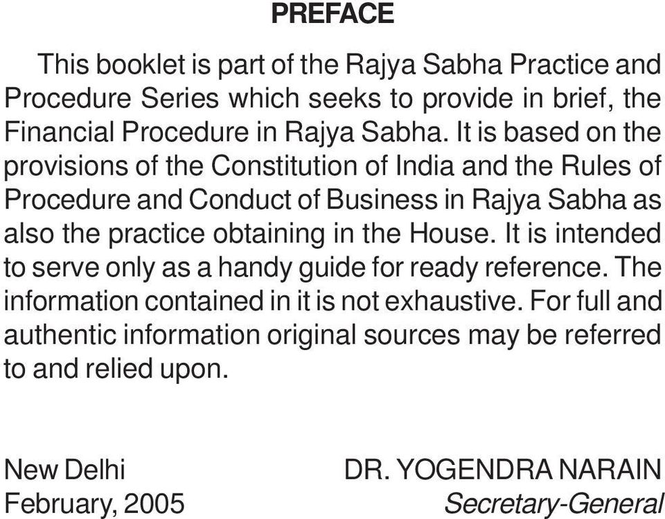 It is based on the provisions of the Constitution of India and the Rules of Procedure and Conduct of Business in Rajya Sabha as also the practice