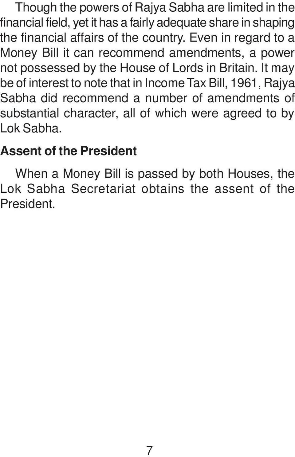 It may be of interest to note that in Income Tax Bill, 1961, Rajya Sabha did recommend a number of amendments of substantial character, all of