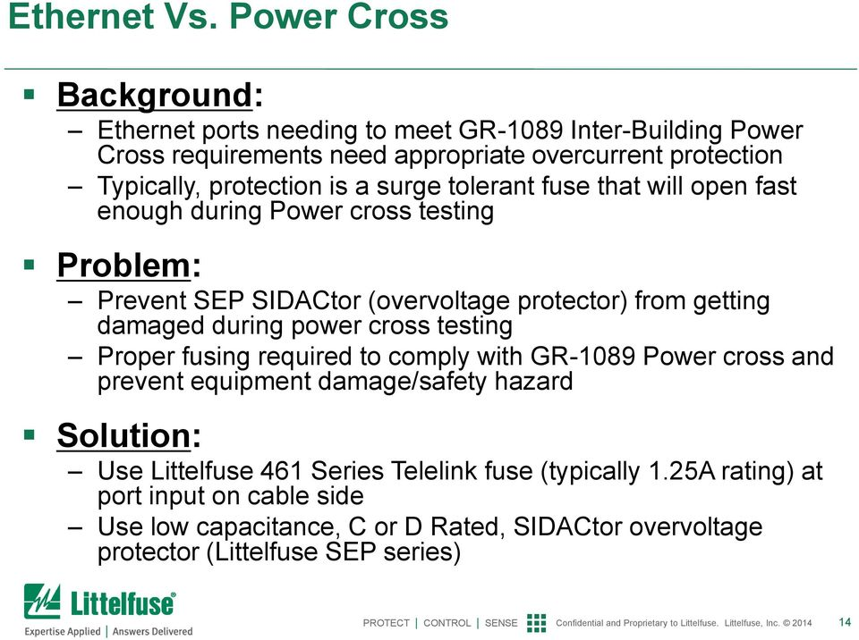 protection is a surge tolerant fuse that will open fast enough during Power cross testing Problem: Prevent SEP SIDACtor (overvoltage protector) from getting