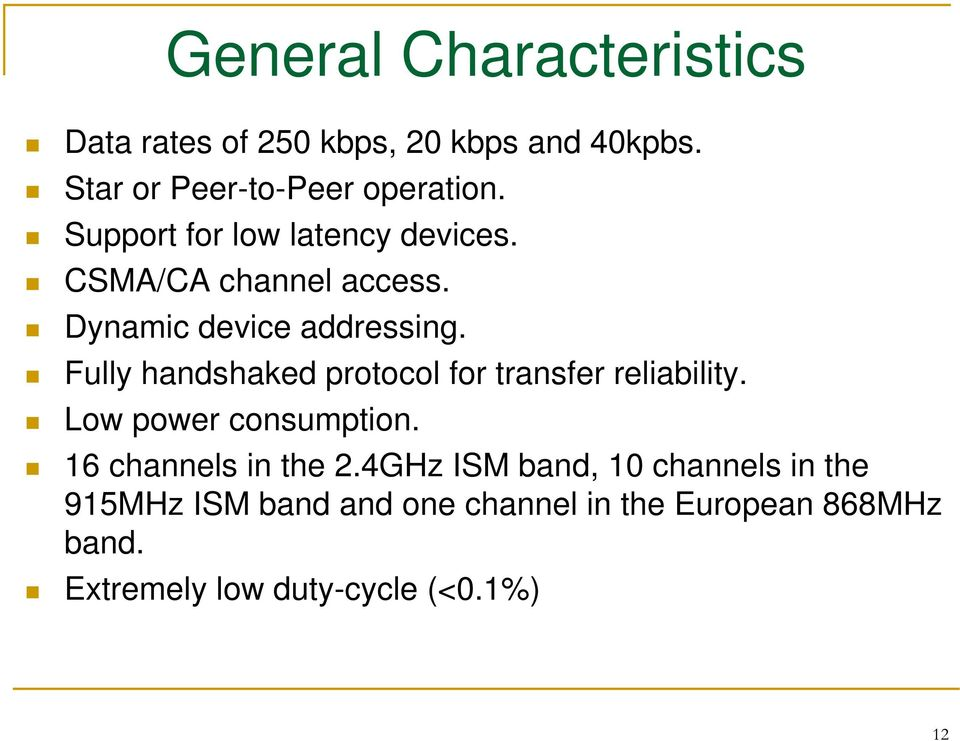 Fully handshaked protocol for transfer reliability. Low power consumption. 16 channels in the 2.