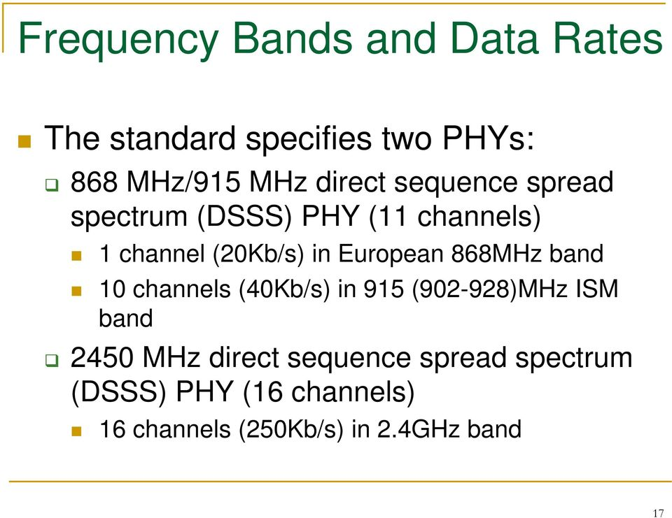 European 868MHz band 10 channels (40Kb/s) in 915 (902-928)MHz ISM band 2450 MHz