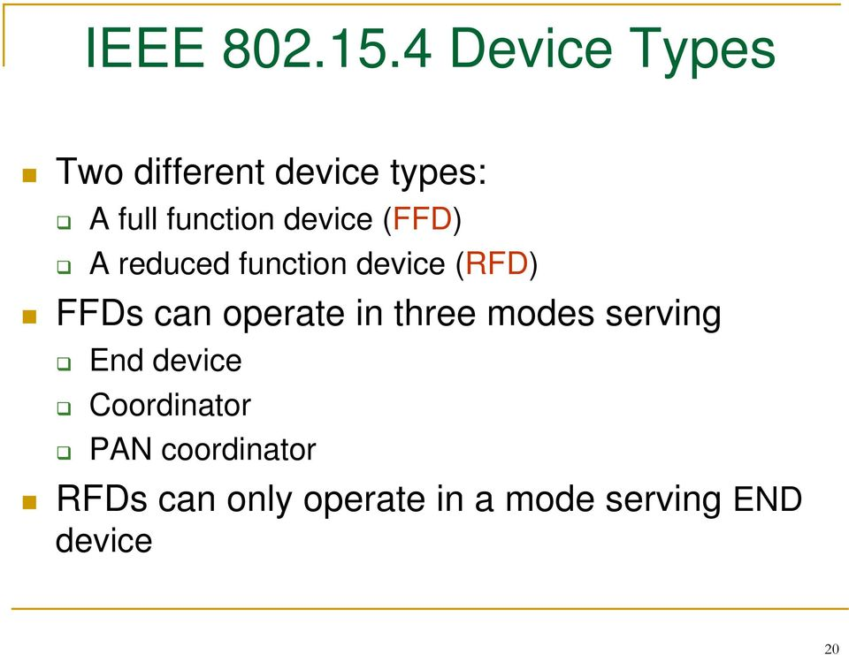 device (FFD) A reduced function device (RFD) FFDs can operate