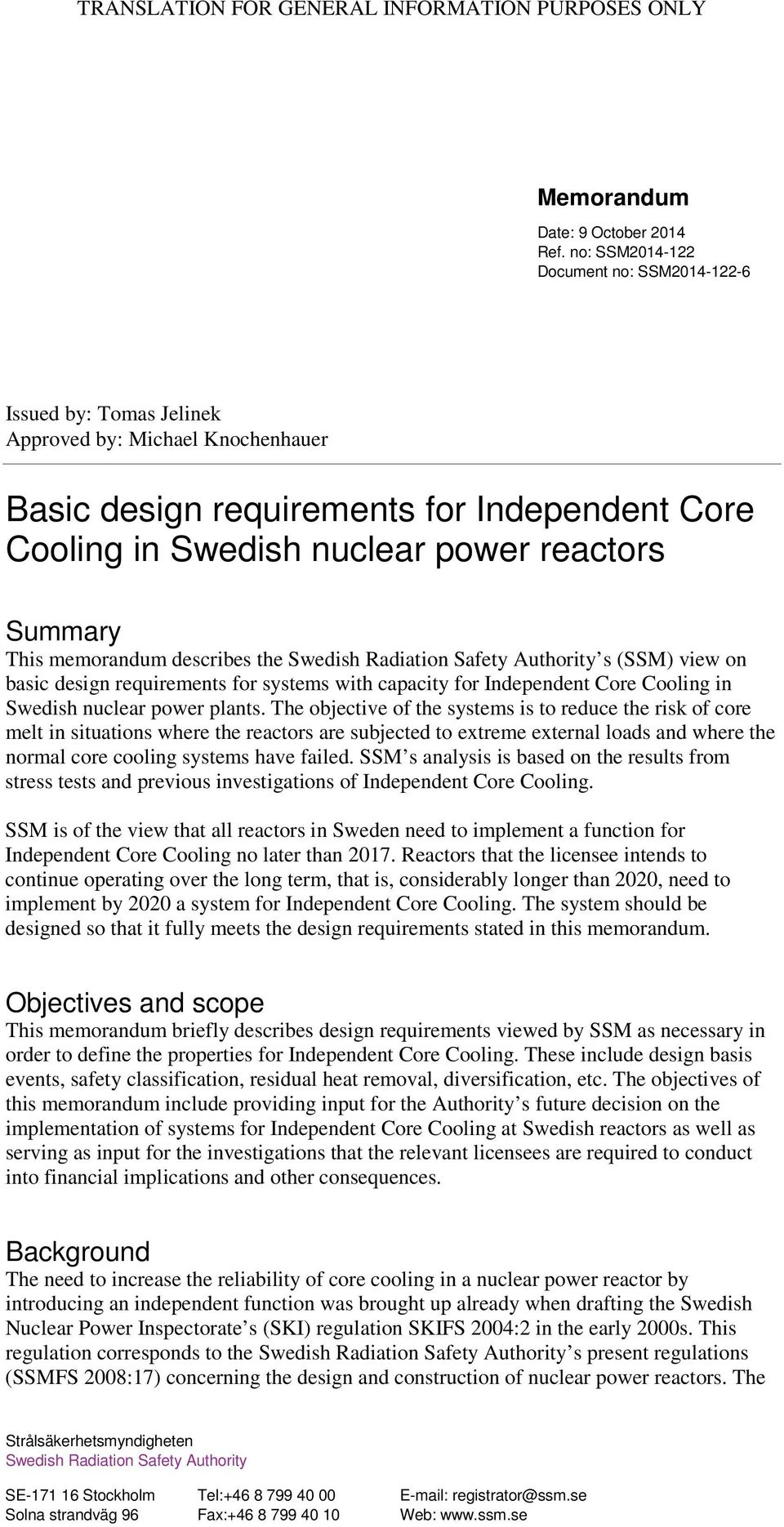 This memorandum describes the Swedish Radiation Safety Authority s (SSM) view on basic design requirements for systems with capacity for Independent Core Cooling in Swedish nuclear power plants.