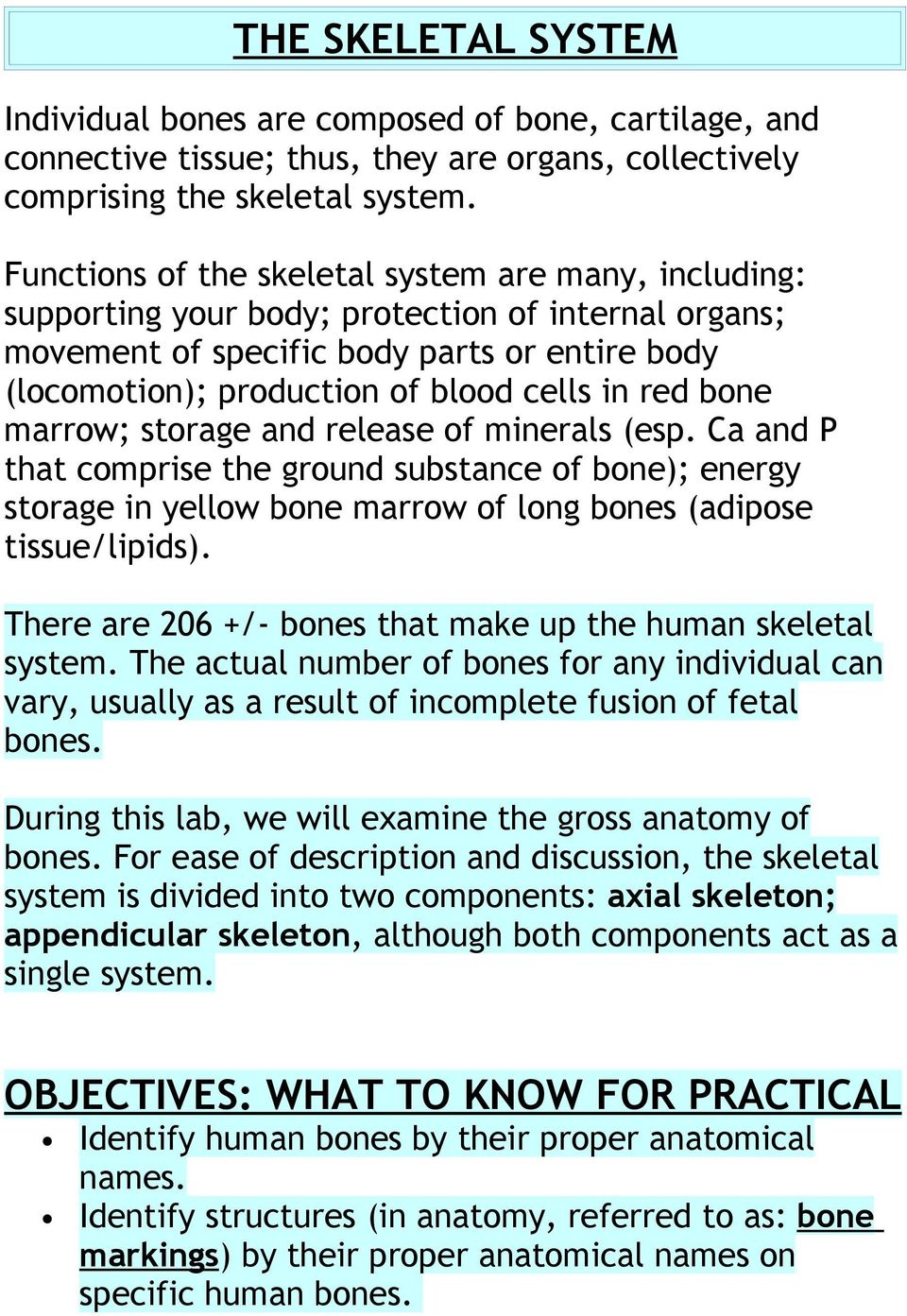 red bone marrow; storage and release of minerals (esp. Ca and P that comprise the ground substance of bone); energy storage in yellow bone marrow of long bones (adipose tissue/lipids).