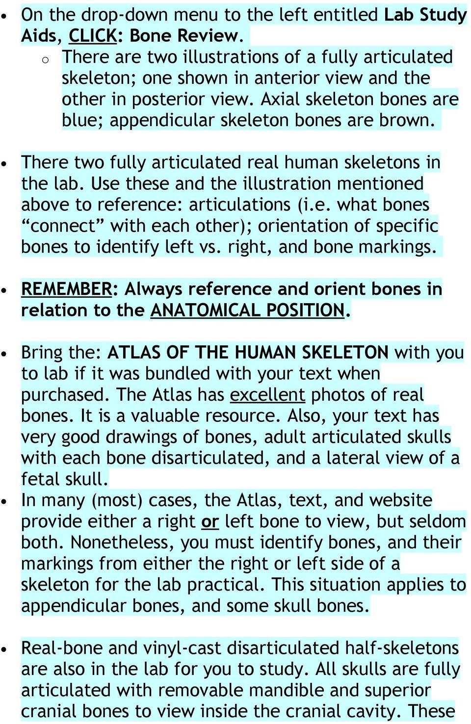 There two fully articulated real human skeletons in the lab. Use these and the illustration mentioned above to reference: articulations (i.e. what bones connect with each other); orientation of specific bones to identify left vs.