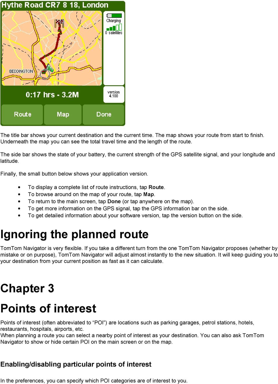 To display a complete list of route instructions, tap Route. To browse around on the map of your route, tap Map. To return to the main screen, tap Done (or tap anywhere on the map).