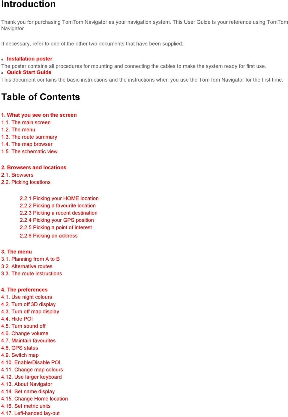 for first use. Quick Start Guide This document contains the basic instructions and the instructions when you use the TomTom Navigator for the first time. Table of Contents 1.