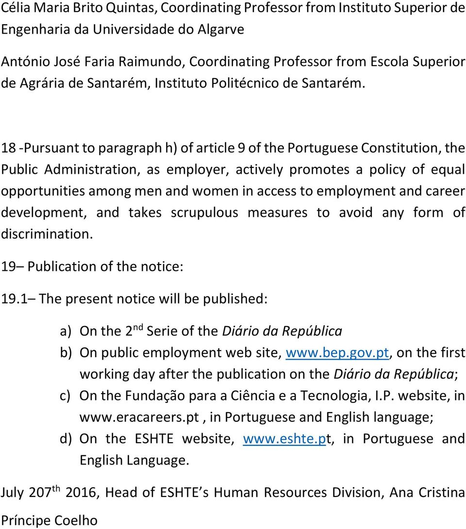 18 -Pursuant to paragraph h) of article 9 of the Portuguese Constitution, the Public Administration, as employer, actively promotes a policy of equal opportunities among men and women in access to