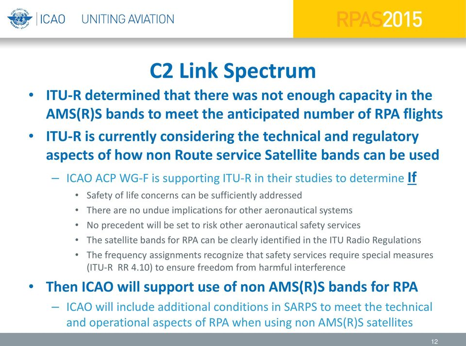 undue implications for other aeronautical systems No precedent will be set to risk other aeronautical safety services The satellite bands for RPA can be clearly identified in the ITU Radio