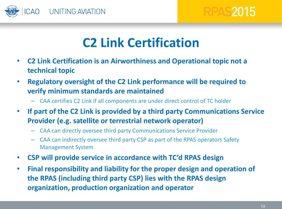 satellite or terrestrial network operator) CAA can directly oversee third party Communications Service Provider CAA can indirectly oversee third party CSP as part of the RPAS operators Safety