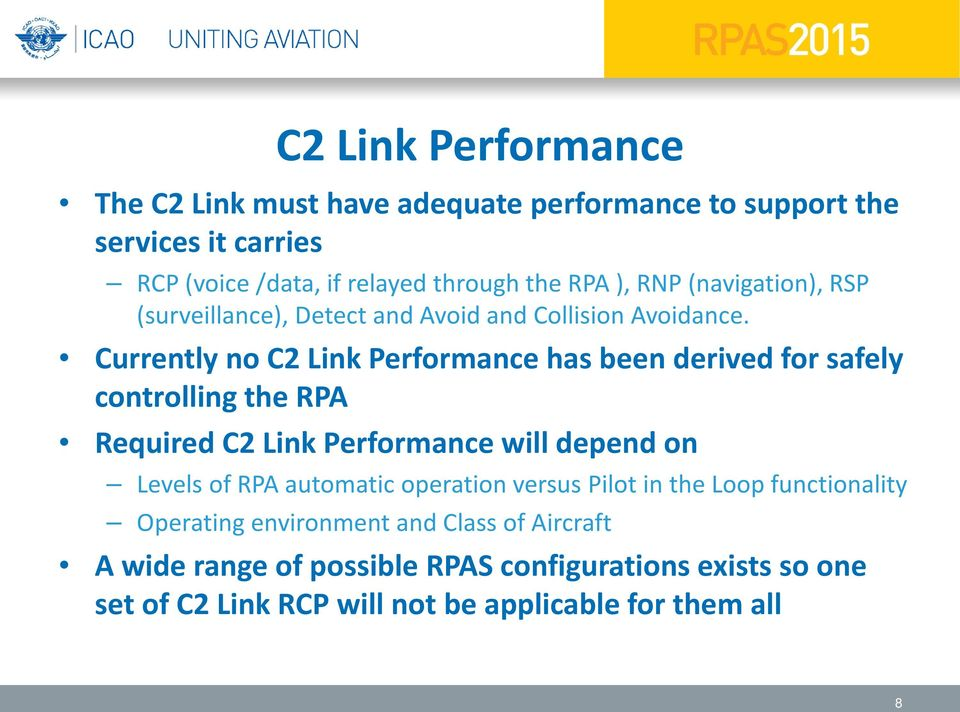 Currently no C2 Link Performance has been derived for safely controlling the RPA Required C2 Link Performance will depend on Levels of RPA