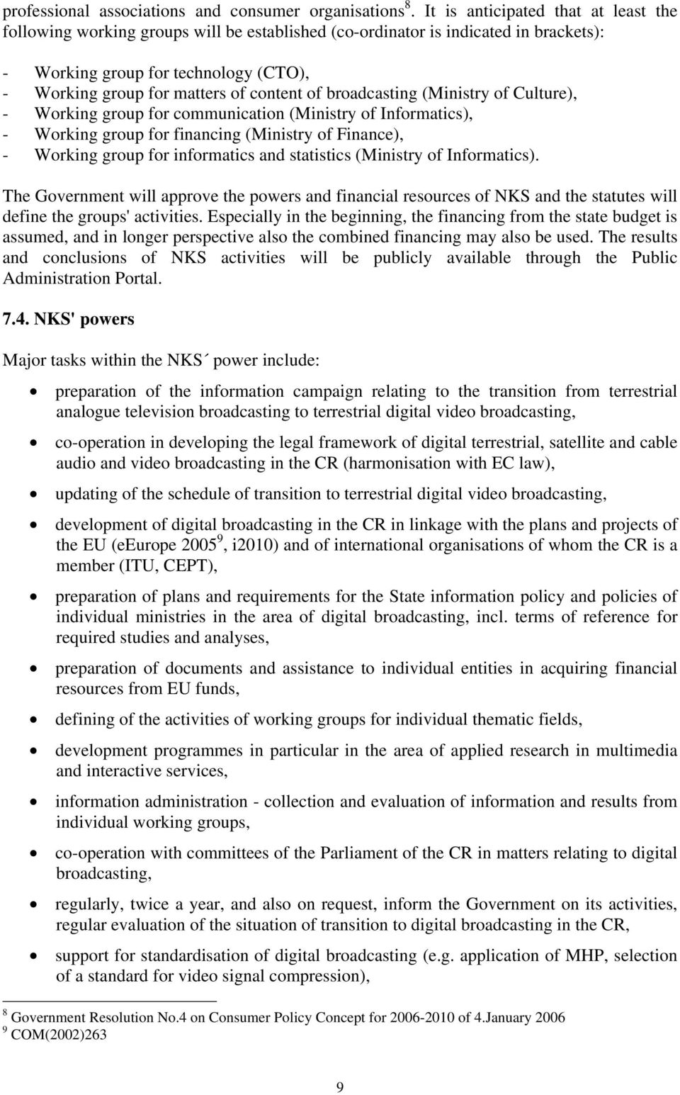 of broadcasting (Ministry of Culture), - Working group for communication (Ministry of Informatics), - Working group for financing (Ministry of Finance), - Working group for informatics and statistics