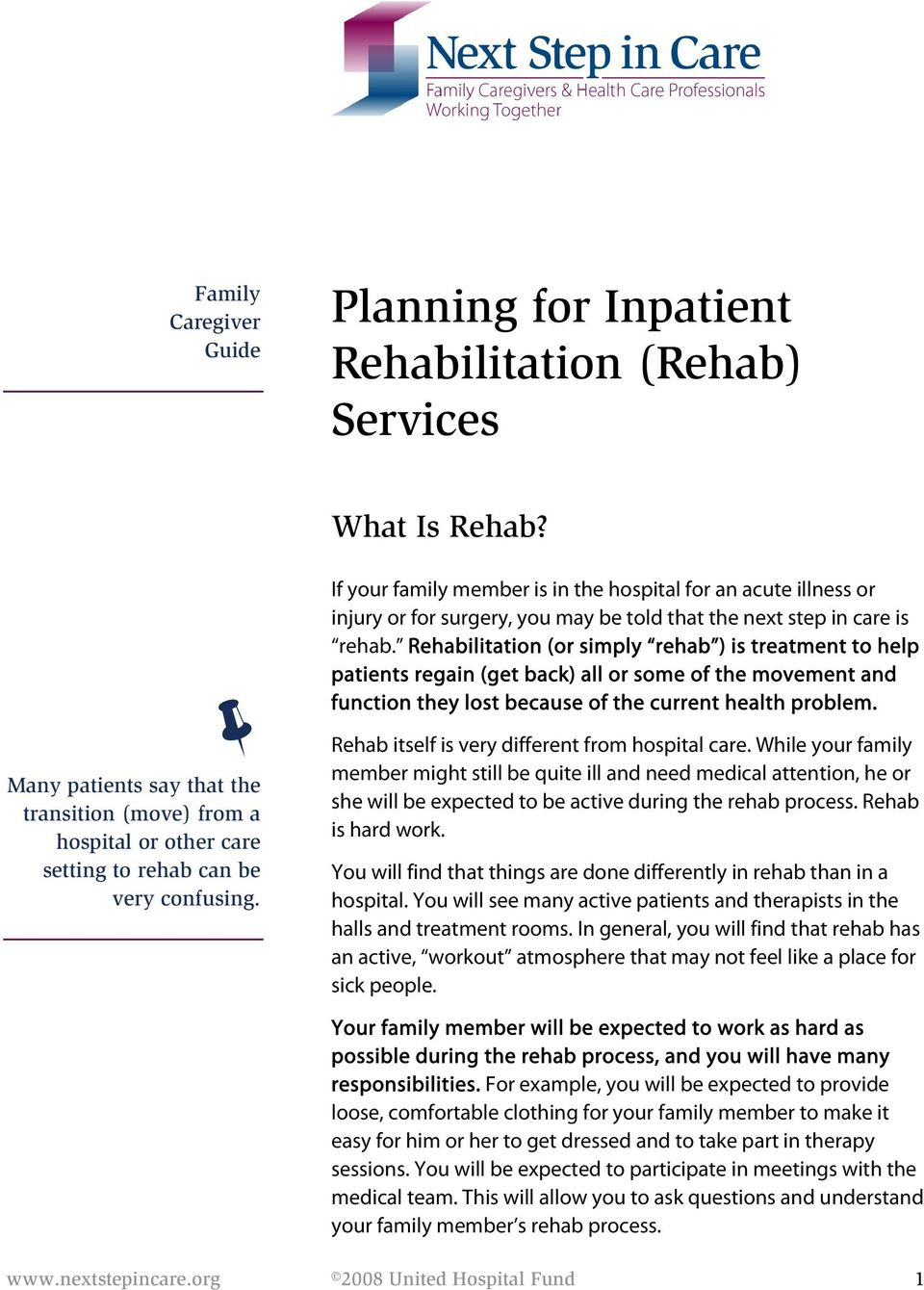 If your family member is in the hospital for an acute illness or injury or for surgery, you may be told that the next step in care is rehab.