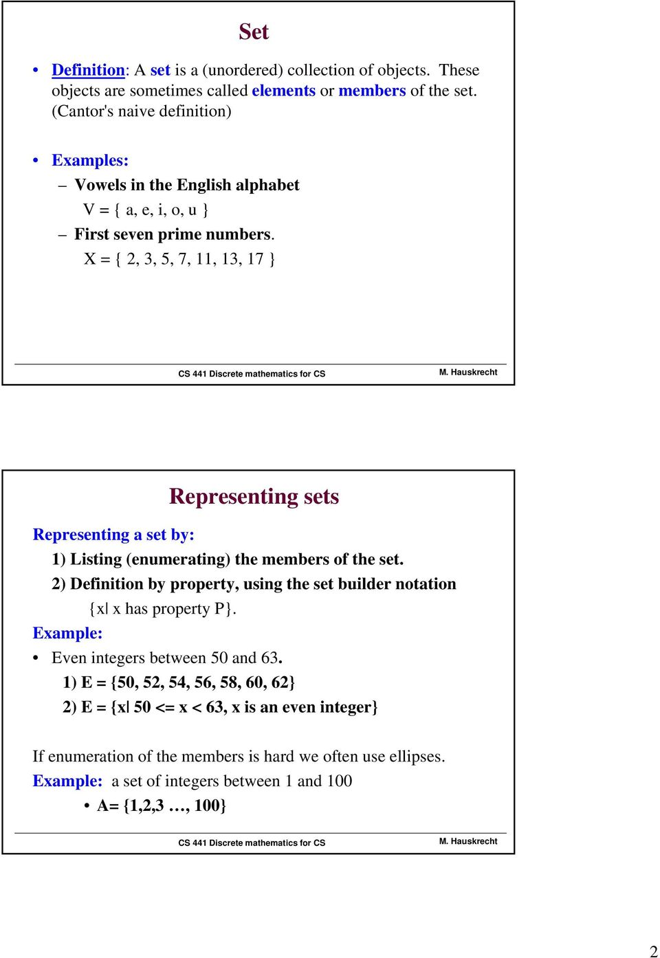 X = { 2, 3, 5, 7, 11, 13, 17 } Representing sets Representing a set by: 1) Listing (enumerating) the members of the set.