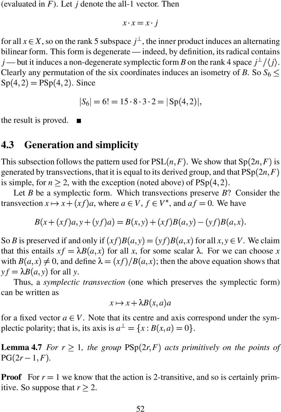 Clearly any permutation of the six coordinates induces an isometry of. So S 6 Sp 4 2 PSp 4 2. Since the result is proved. $ S 6 $ 4.3 Generation and simplicity 6!