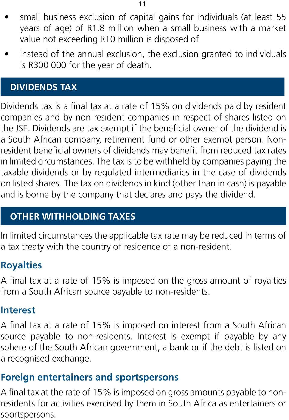 DIVIDENDS TAX Dividends tax is a final tax at a rate of 15% on dividends paid by resident companies and by non-resident companies in respect of shares listed on the JSE.