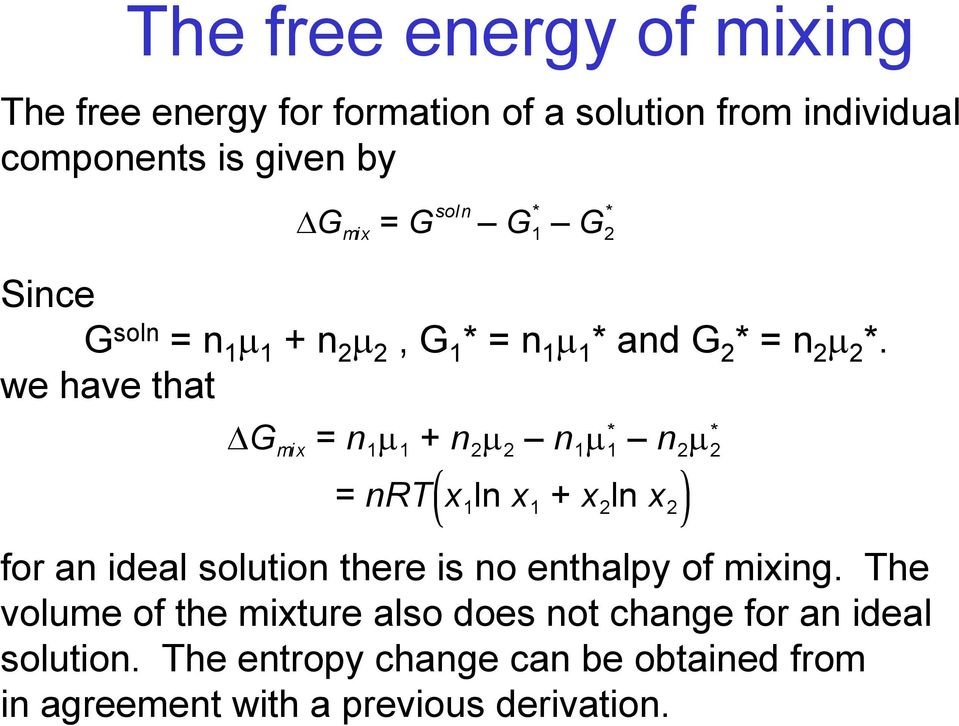 we have that G mix = n 1 m 1 + n 2 m 2 n 1 m 1 n 2 m 2 = nrt x 1 ln x 1 + x 2 ln x 2 for an ideal solution there is no