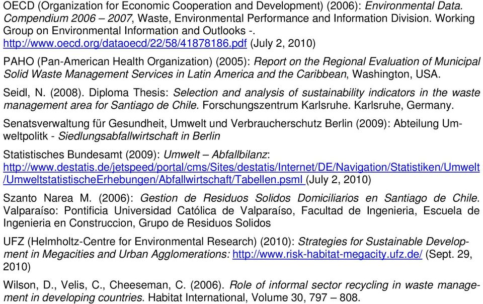 pdf (July 2, 2010) PAHO (Pan-American Health Organization) (2005): Report on the Regional Evaluation of Municipal Solid Waste Management Services in Latin America and the Caribbean, Washington, USA.