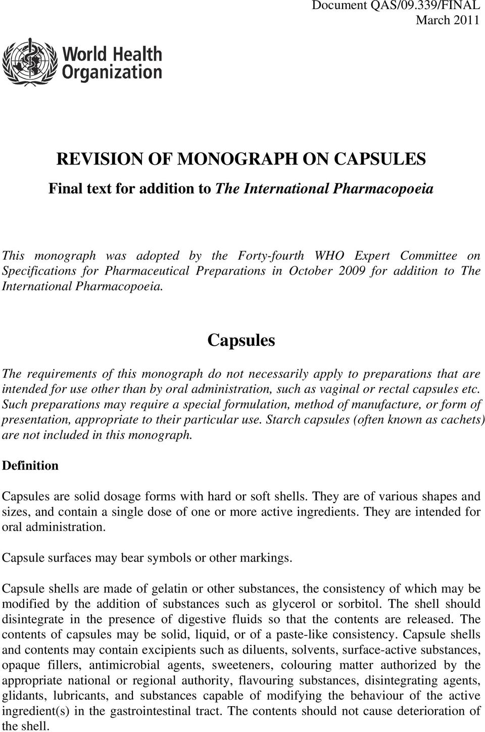 Capsules The requirements of this monograph do not necessarily apply to preparations that are intended for use other than by oral administration, such as vaginal or rectal capsules etc.