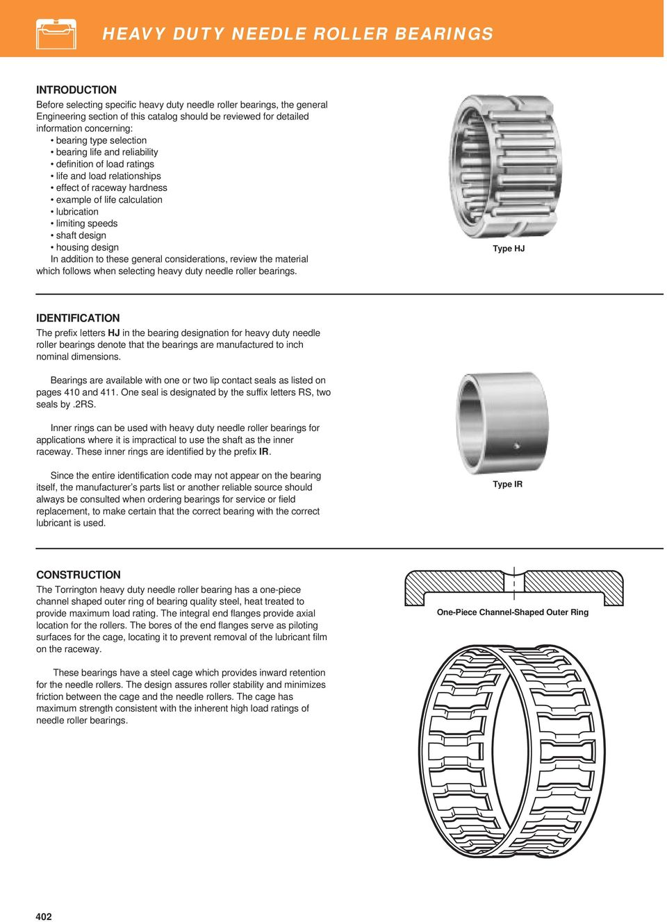 speeds shaft design housing design In addition to these general considerations, review the material which follows when selecting heavy duty needle roller bearings.