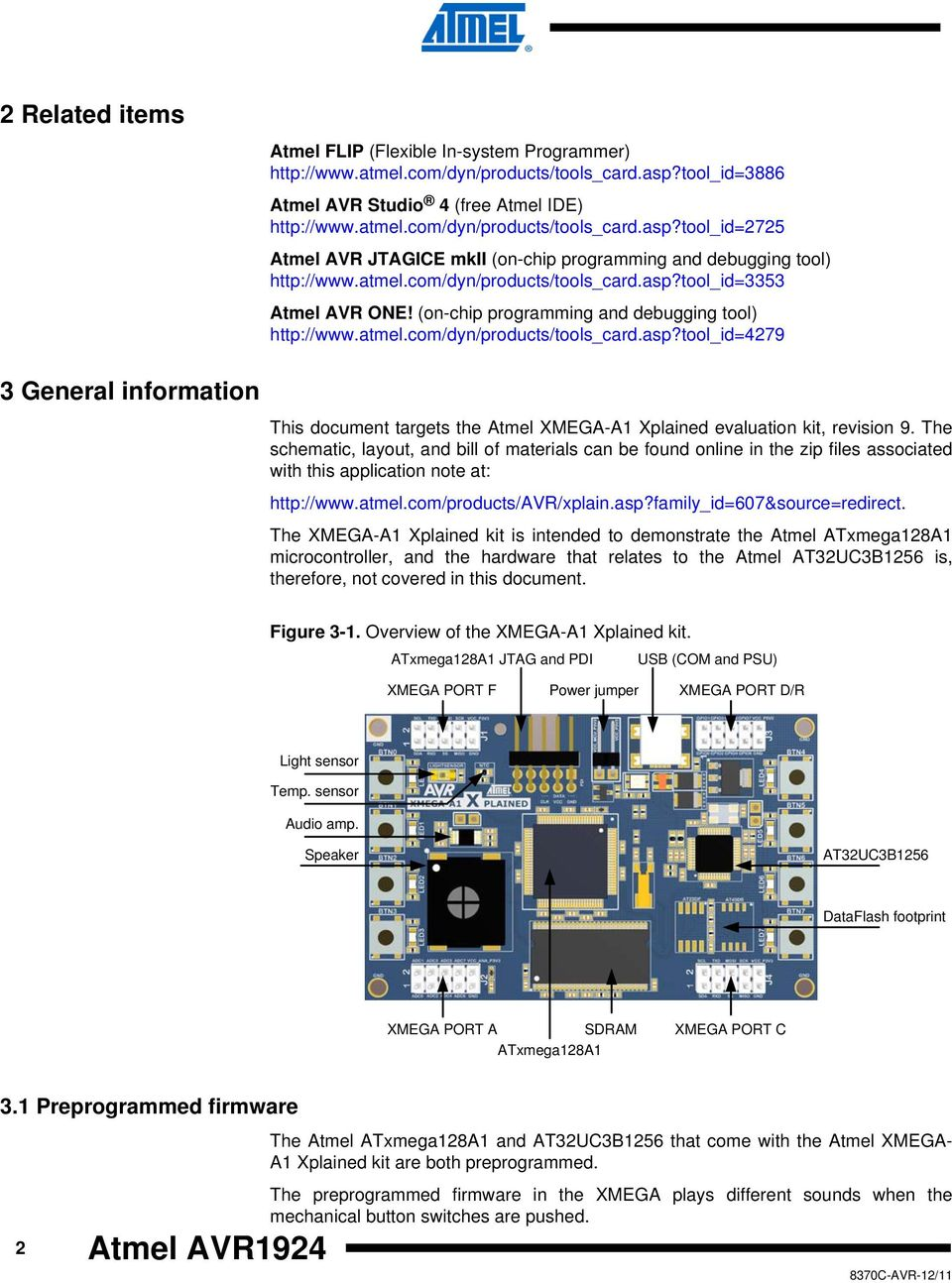 The schematic, layout, and bill of materials can be found online in the zip files associated with this application note at: http://www.atmel.com/products/avr/xplain.asp?family_id=607&source=redirect.