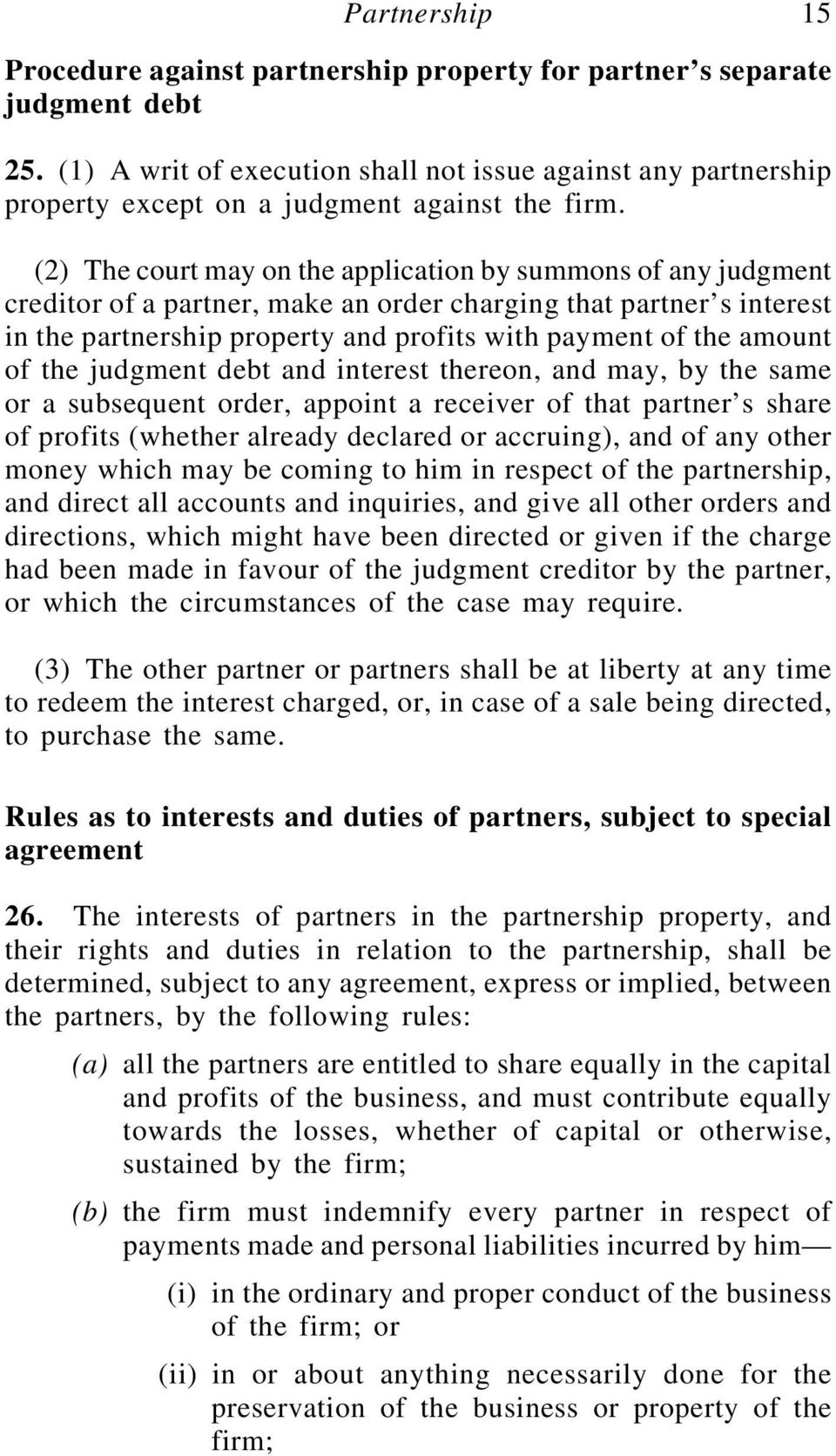 (2) The court may on the application by summons of any judgment creditor of a partner, make an order charging that partner s interest in the partnership property and profits with payment of the