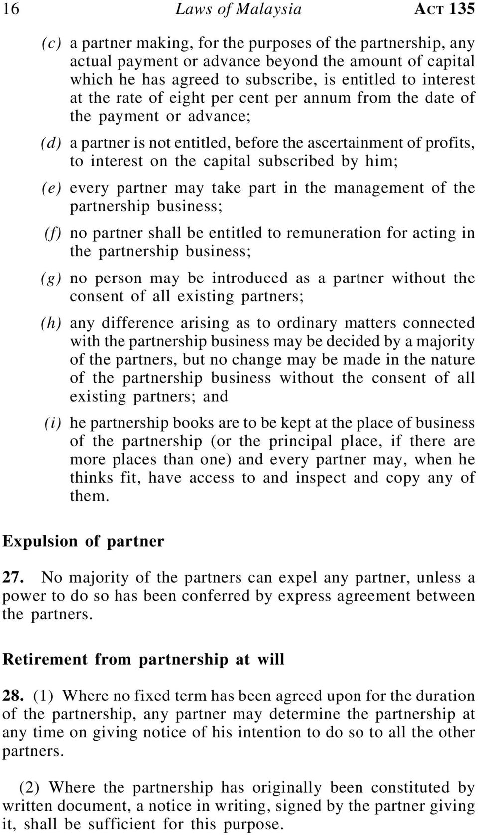 him; (e) every partner may take part in the management of the partnership business; (f) no partner shall be entitled to remuneration for acting in the partnership business; (g) no person may be