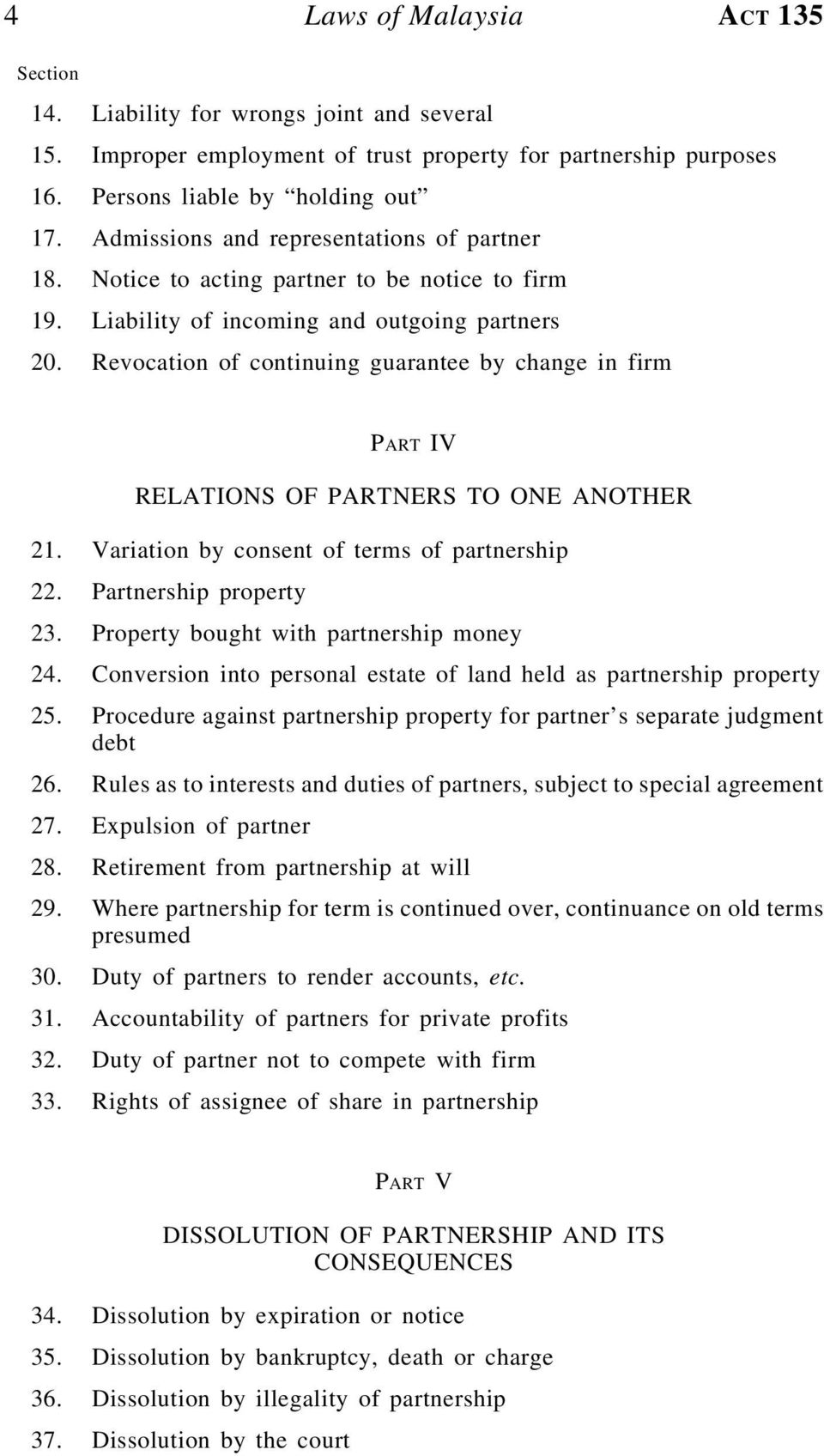 Revocation of continuing guarantee by change in firm PART IV RELATIONS OF PARTNERS TO ONE ANOTHER 21. Variation by consent of terms of partnership 22. Partnership property 23.