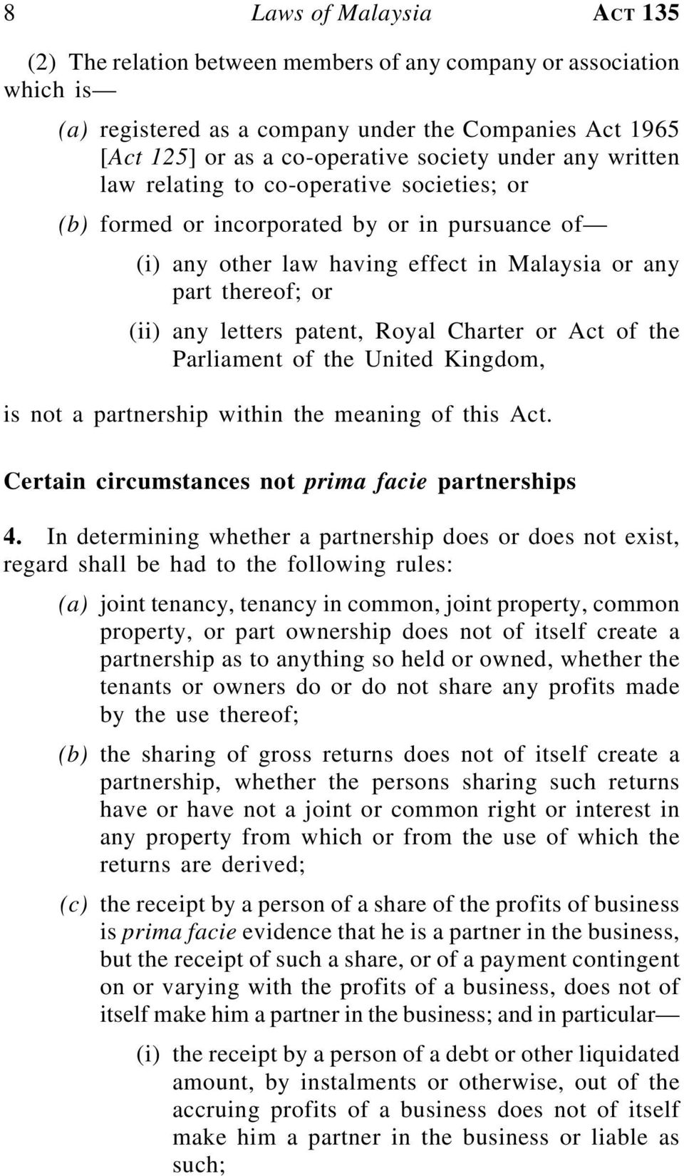 patent, Royal Charter or Act of the Parliament of the United Kingdom, is not a partnership within the meaning of this Act. Certain circumstances not prima facie partnerships 4.