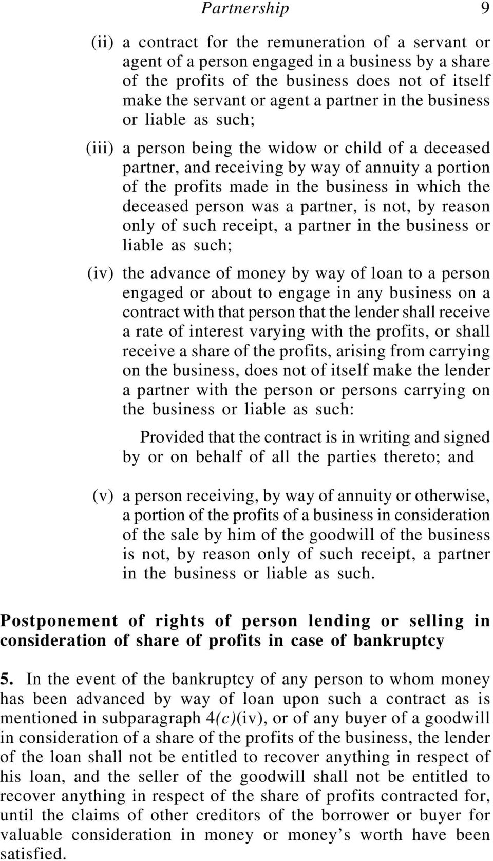 deceased person was a partner, is not, by reason only of such receipt, a partner in the business or liable as such; (iv) the advance of money by way of loan to a person engaged or about to engage in
