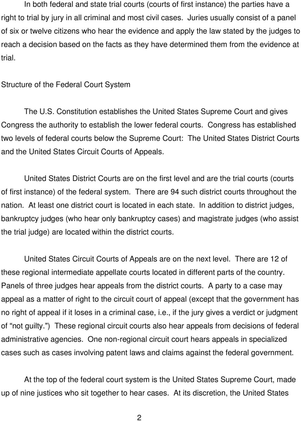 evidence at trial. Structure of the Federal Court System The U.S. Constitution establishes the United States Supreme Court and gives Congress the authority to establish the lower federal courts.