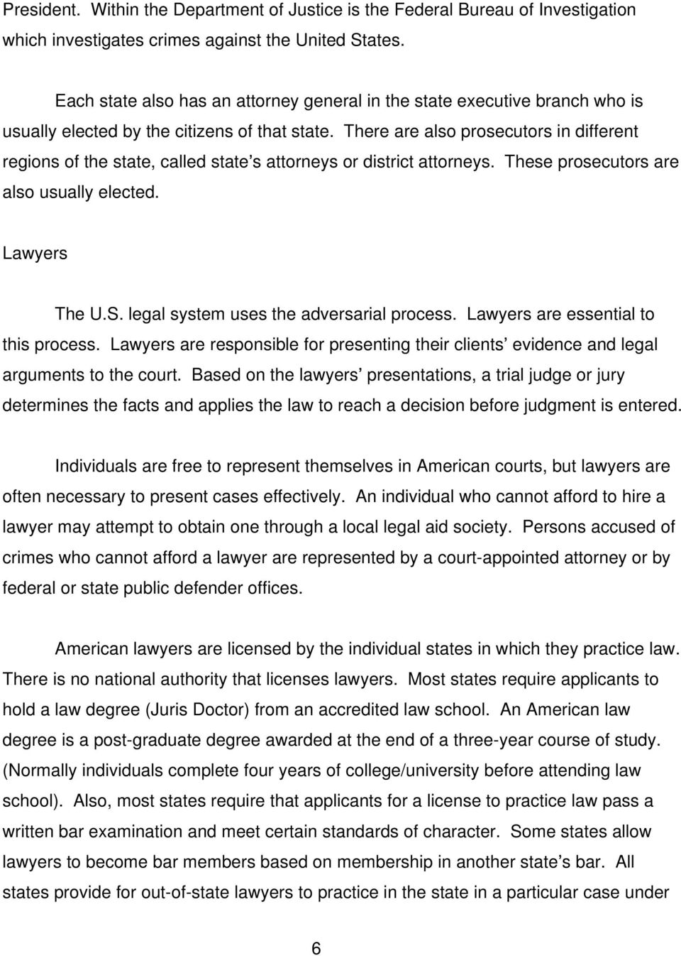 There are also prosecutors in different regions of the state, called state s attorneys or district attorneys. These prosecutors are also usually elected. Lawyers The U.S.