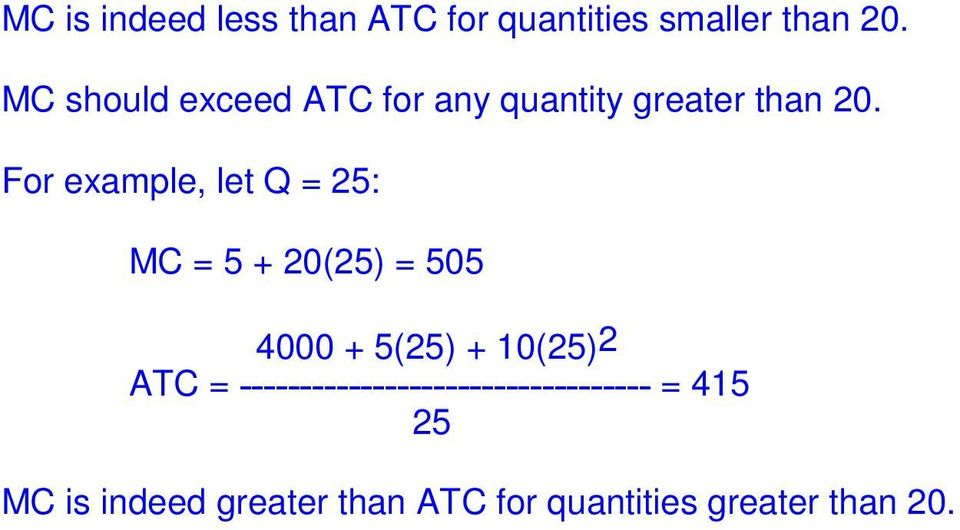 For example, let Q = 25: MC = 5 + 20(25) = 505 4000 + 5(25) + 10(25)2 ATC