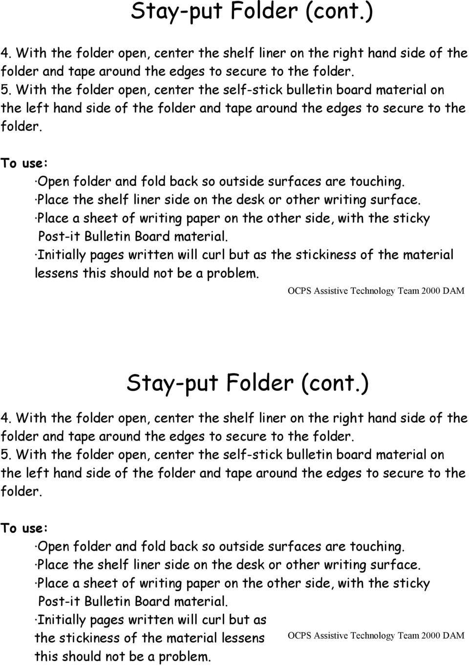 To use: Open folder and fold back so outside surfaces are touching. Place the shelf liner side on the desk or other writing surface.