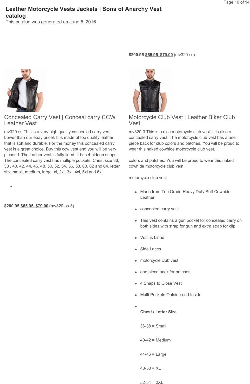 The leather vest is fully lined. It has 4 hidden snaps. The concealed carry vest has multiple pockets. Chest size 36, 38, 40, 42, 44, 46, 48, 50, 52, 54, 56, 58, 60, 62 and 64.