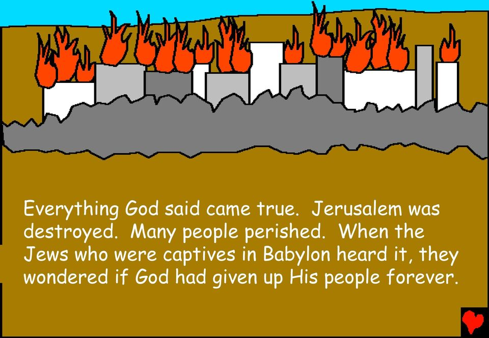 When the Jews who were captives in Babylon