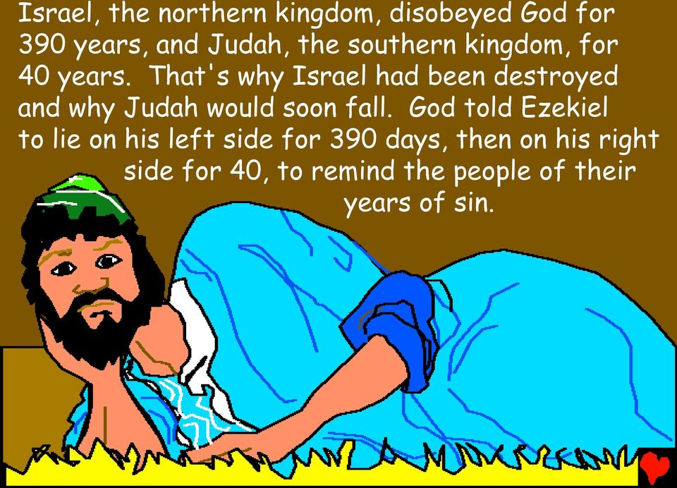 That's why Israel had been destroyed and why Judah would soon fall.