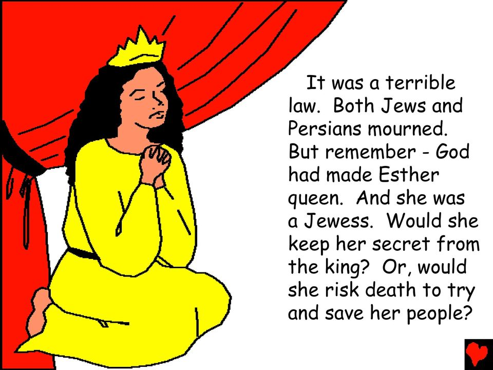 But remember - God had made Esther queen.