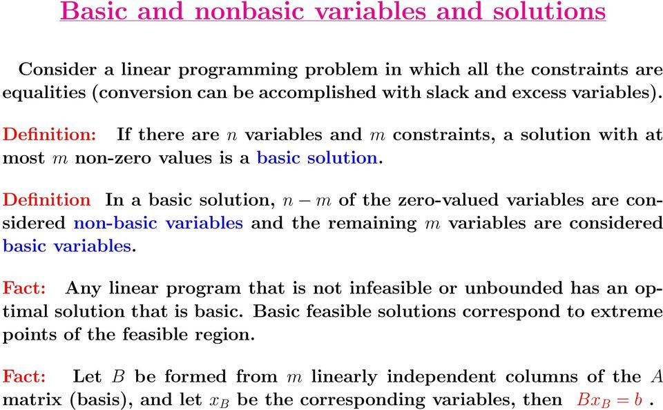 Definition In a basic solution, n m of the zero-valued variables are considered non-basic variables and the remaining m variables are considered basic variables.