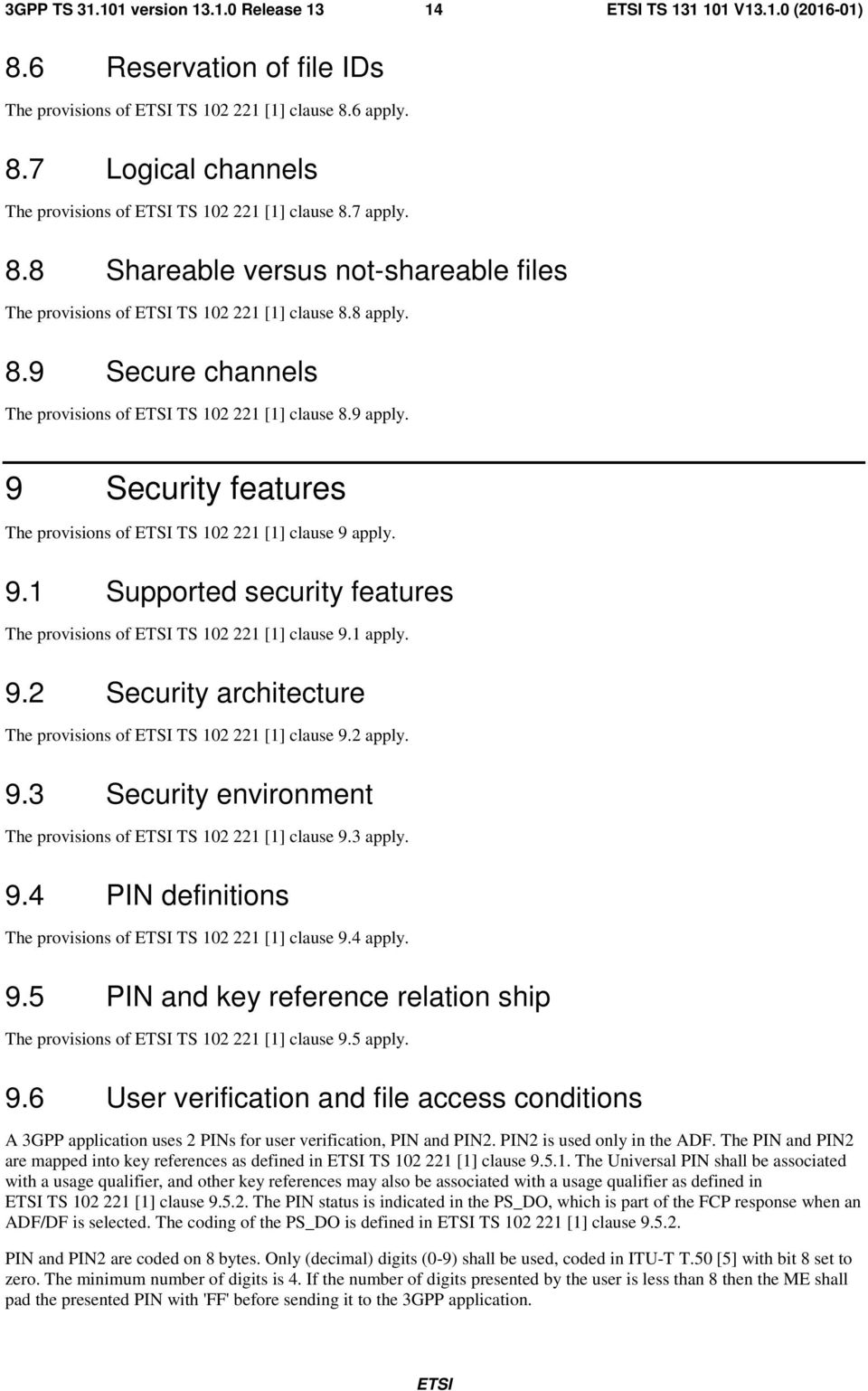 1 apply. 9.2 Security architecture The provisions of TS 102 221 [1] clause 9.2 apply. 9.3 Security environment The provisions of TS 102 221 [1] clause 9.3 apply. 9.4 PIN definitions The provisions of TS 102 221 [1] clause 9.